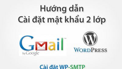 Cách cấu hình và cài đặt Plugin WP-SMTP để gửi thư Gmail
