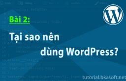 Bài 2: Tại sao nên dùng WordPress để làm Website?