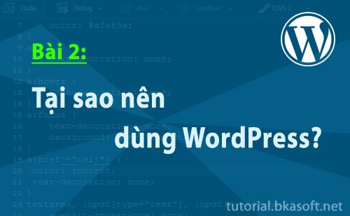 Bài 2: Tại sao nên dùng WordPress?