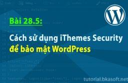 Bài 28.5: Cách sử dụng iThemes Security để bảo mật WordPress