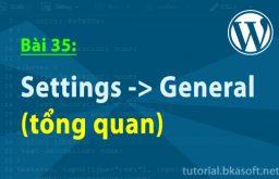 Bài 35: Settings -> General (tổng quan)