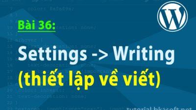 Bài 36: Settings -> Writing (thiết lập về viết)