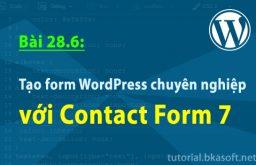 Bài 28.6: Tạo form WordPress chuyên nghiệp với Contact Form 7