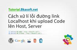 Cách xử lí lỗi đường Link Localhost khi Upload Code lên Host, Server