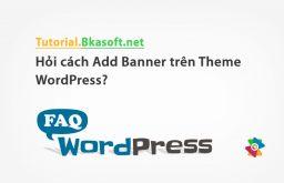 Hỏi cách Add Banner trên Theme WordPress?