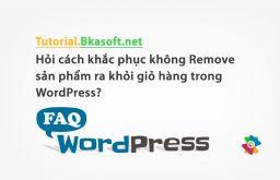 Hỏi cách khắc phục không Remove sản phẩm ra khỏi giỏ hàng trong WordPress?