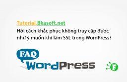 Hỏi cách khắc phục không truy cập được như ý muốn khi làm SSL trong WordPress?