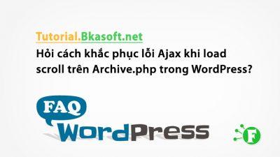 Hỏi cách khắc phục lỗi Ajax khi load scroll trên Archive.php trong WordPress?