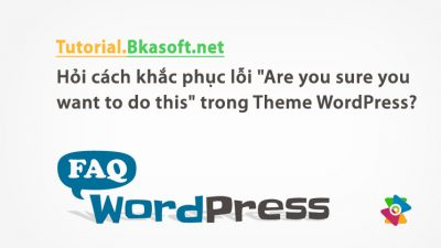 """Hỏi cách khắc phục lỗi """"Are you sure you want to do this"""" trong Theme WordPress?"""