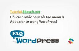 Hỏi cách khắc phục lỗi tạo menu ở Appearance trong WordPress?