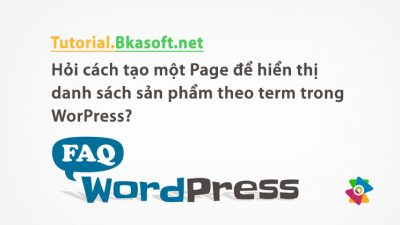 Hỏi cách tạo một Page để hiển thị danh sách sản phẩm theo term trong WordPress?