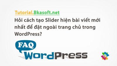 Hỏi cách tạo Slider hiện bài viết mới nhất để đặt ngoài trang chủ trong WordPress?
