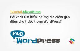 Hỏi cách tìm kiếm những địa điểm gần điểm cho trước trong WordPress?