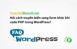 Hỏi cách truyền biến sang form khác khi code PHP trong WordPress?