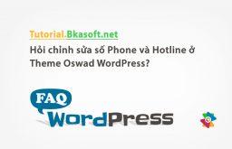 Hỏi chỉnh sửa số Phone và Hotline ở Theme Oswad WordPress?
