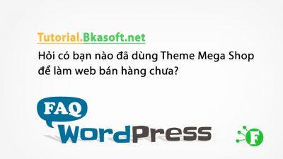Hỏi có bạn nào đã dùng Theme Mega Shop để làm web bán hàng chưa?