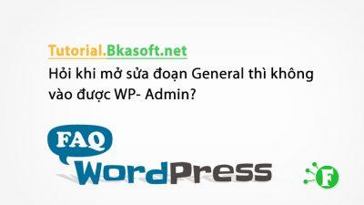 Hỏi khi mở sửa đoạn General thì không vào được WP- Admin?