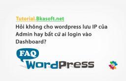 Hỏi không cho wordpress lưu IP của Admin hay bất cứ ai login vào Dashboard?
