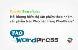 Hỏi không hiển thị sản phẩm theo nhóm sản phẩm trên Web bán hàng WordPress?