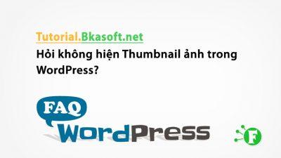 Hỏi không hiện Thumbnail ảnh trong WordPress?
