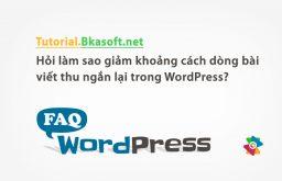 Hỏi làm sao giảm khoảng cách dòng bài viết thu ngắn lại trong WordPress?