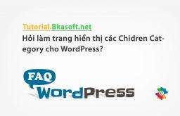 Hỏi làm trang hiển thị các Chidren Category cho WordPress?