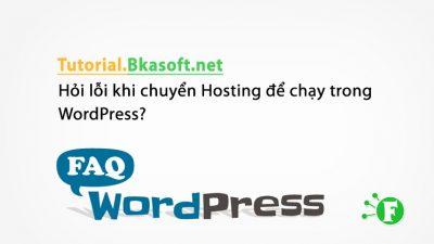 Hỏi lỗi khi chuyển Hosting để chạy trong WordPress?