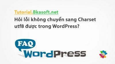 Hỏi lỗi không chuyển sang Charset utf8 được trong WordPress?