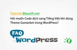 Hỏi muốn Code dịch sang Tiếng Việt khi dùng Theme Gomarket trong WordPress?