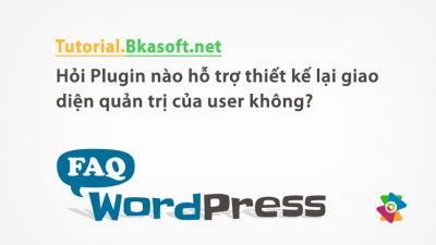 Hỏi Plugin nào hỗ trợ thiết kế lại giao diện quản trị của user không?