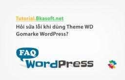 Hỏi sửa lỗi khi dùng Theme WD Gomarke WordPress?