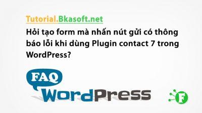 Hỏi tạo form mà nhấn nút gửi có thông báo lỗi khi dùng Plugin contact 7 trong WordPress?