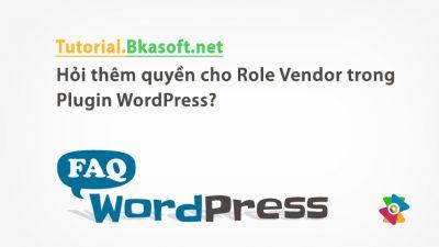 Hỏi thêm quyền cho Role Vendor trong Plugin WordPress?