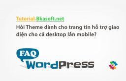 Hỏi Theme dành cho trang tin hỗ trợ giao diện cho cả desktop lẫn mobile?