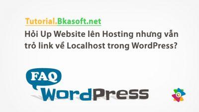 Hỏi Up Website lên Hosting nhưng vẩn trỏ link về Localhost trong WordPress?