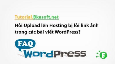 Hỏi Upload lên Hosting bị lỗi link ảnh trong các bài viết WordPress?