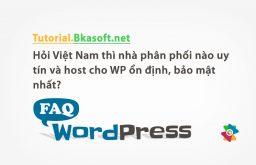 Hỏi Việt Nam thì nhà phân phối nào uy tín và host cho WP ổn định, bảo mật nhất?