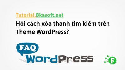 Hỏi cách xóa thanh tìm kiếm trên Theme WordPress?