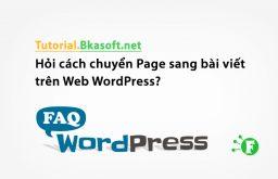 Hỏi cách chuyển Page sang bài viết trên Web WordPress?