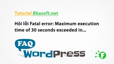 Hỏi cách khắc lỗi Fatal error: Maximum execution time of 30 seconds exceeded in C:\xampp\htdocs\huy1\wp-includes\class-http.php on line 1597?