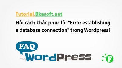 "Hỏi cách khắc phục lỗi ""Error establishing a database connection"" trong WordPress?"