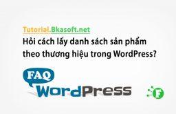 Hỏi cách lấy danh sách sản phẩm theo thương hiệu trong WordPress?