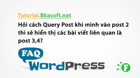 Hỏi cách Query Post khi mình vào post 2 thì sẽ hiển thị các bài viết liên quan là post 3,4?
