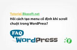 Hỏi cách tạo menu cố định khi scroll chuột trong WordPress?