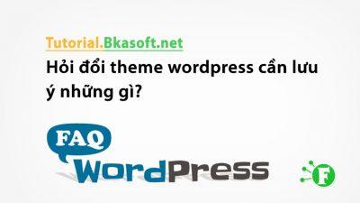 Hỏi đổi theme wordpress cần lưu ý những gì?