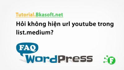 Hỏi không hiện url youtube trong list.medium?