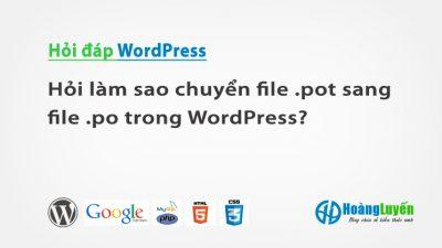 Hỏi làm sao chuyển file .pot sang file .po trong WordPress?