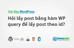 Hỏi lấy post bằng hàm WP_query để lấy post theo id mà không lấy được?