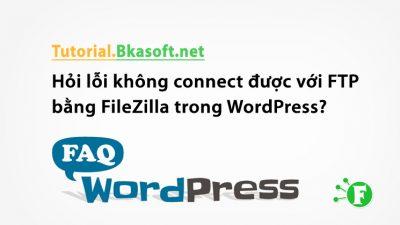 Hỏi lỗi không connect được với FTP bằng FileZilla trong WordPress?