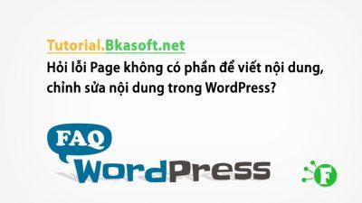 Hỏi lỗi Page không có phần để viết nội dung, chỉnh sửa nội dung trong WordPress?